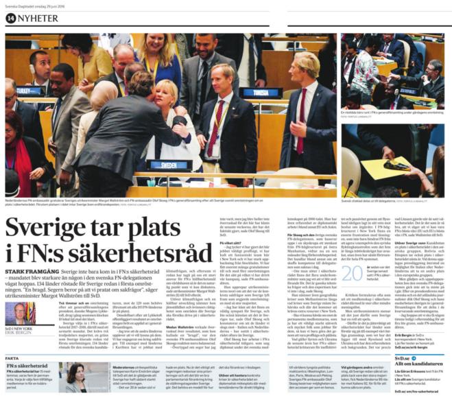 Uppslaget i onsdagstidningen om Sveriges succéseger i kampen om en plats i säkerhetsrådet. Artikeln byggde på intervjuer med utrikesminister Margot Wallström (S) och svenska FN-ambassadören Olof Skoog.